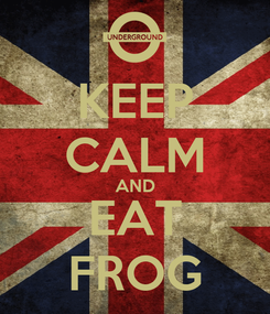 Poster: KEEP CALM AND EAT FROG