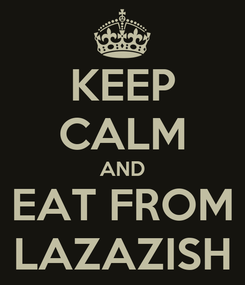 Poster: KEEP CALM AND EAT FROM LAZAZISH