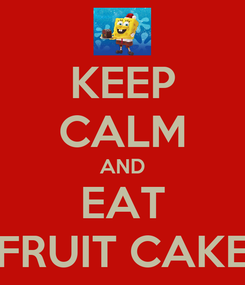 Poster: KEEP CALM AND EAT FRUIT CAKE