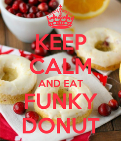 Poster: KEEP CALM AND EAT FUNKY DONUT