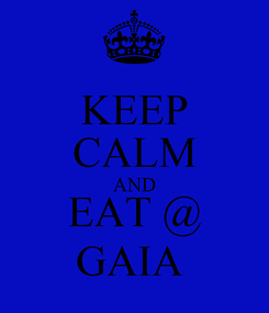 Poster: KEEP CALM AND EAT @ GAIA
