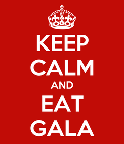 Poster: KEEP CALM AND EAT GALA