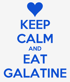 Poster: KEEP CALM AND EAT GALATINE