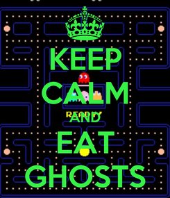 Poster: KEEP CALM AND EAT GHOSTS