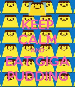 Poster: KEEP CALM AND EAT GIGA PUDDING