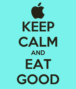 Poster: KEEP CALM AND EAT GOOD