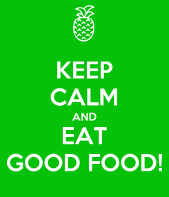 Poster: KEEP CALM AND EAT GOOD FOOD!