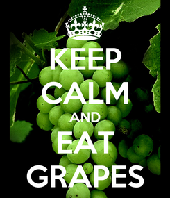 Poster: KEEP CALM AND EAT GRAPES