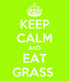 Poster: KEEP CALM AND EAT GRASS