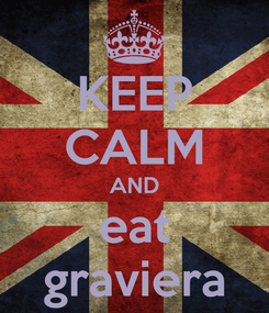 Poster: KEEP CALM AND eat graviera