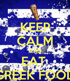Poster: KEEP CALM AND EAT  GREEK FOOD
