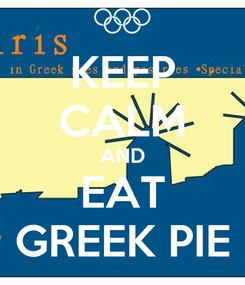 Poster: KEEP CALM AND EAT GREEK PIE