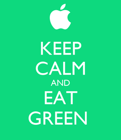 Poster: KEEP CALM AND  EAT  GREEN