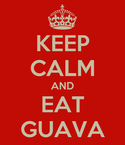 Poster: KEEP CALM AND EAT GUAVA