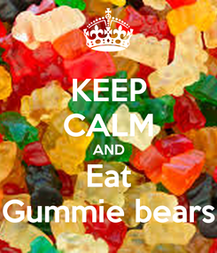 Poster: KEEP CALM AND Eat Gummie bears
