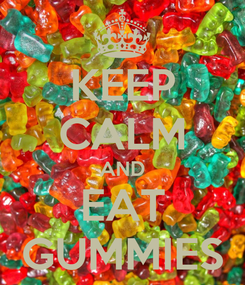 Poster: KEEP CALM AND EAT GUMMIES