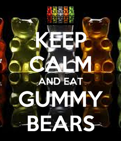 Poster: KEEP CALM AND EAT GUMMY BEARS