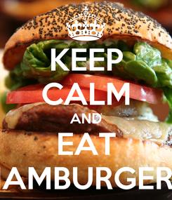 Poster: KEEP CALM AND EAT HAMBURGERS