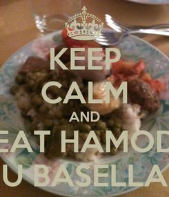 Poster: KEEP CALM AND EAT HAMOD U BASELLA