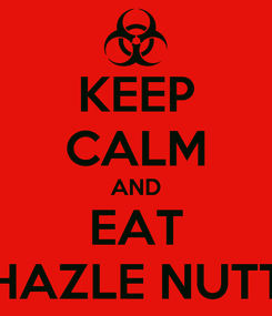 Poster: KEEP CALM AND EAT HAZLE NUTT