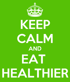 Poster: KEEP CALM AND EAT  HEALTHIER