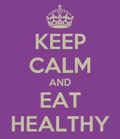 Poster: KEEP CALM AND EAT HEALTHY