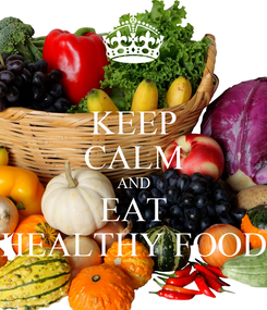 Poster: KEEP CALM AND EAT HEALTHY FOOD