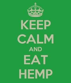 Poster: KEEP CALM AND EAT HEMP