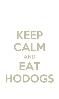 Poster: KEEP CALM AND EAT HODOGS