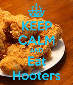 Poster: KEEP CALM AND Eat Hooters