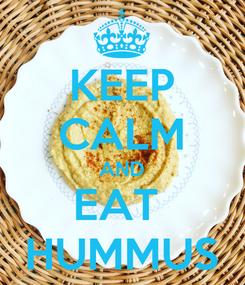 Poster: KEEP CALM AND EAT  HUMMUS