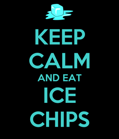 Poster: KEEP CALM AND EAT ICE CHIPS
