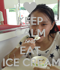 Poster: KEEP CALM AND EAT  ICE CREAM