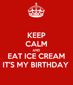 Poster: KEEP CALM AND EAT ICE CREAM IT'S MY BIRTHDAY