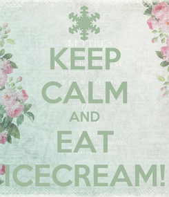 Poster: KEEP CALM AND EAT ICECREAM!