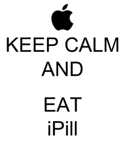 Poster: KEEP CALM AND  EAT iPill