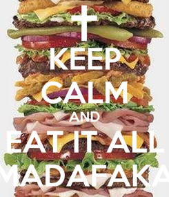 Poster: KEEP CALM AND EAT IT ALL MADAFAKA