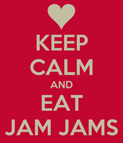 Poster: KEEP CALM AND EAT JAM JAMS