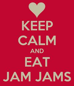 Poster: KEEP CALM AND EAT JAM JAMS