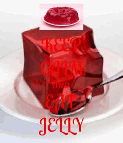 Poster: KEEP CALM AND EAT JELLY