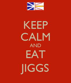 Poster: KEEP CALM AND EAT JIGGS