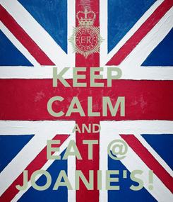 Poster: KEEP CALM AND EAT @ JOANIE'S!