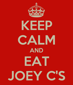 Poster: KEEP CALM AND EAT JOEY C'S