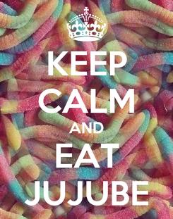 Poster: KEEP CALM AND EAT JUJUBE