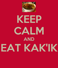 Poster: KEEP CALM AND EAT KAK'IK