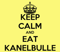 Poster: KEEP CALM AND EAT KANELBULLE