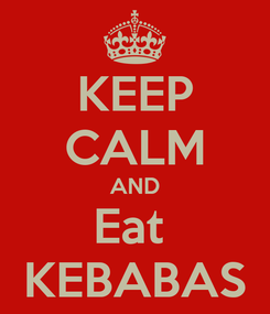 Poster: KEEP CALM AND Eat  KEBABAS