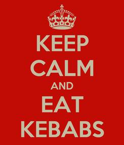 Poster: KEEP CALM AND EAT KEBABS