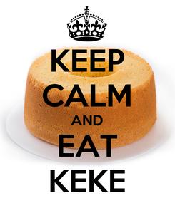 Poster: KEEP CALM AND EAT KEKE