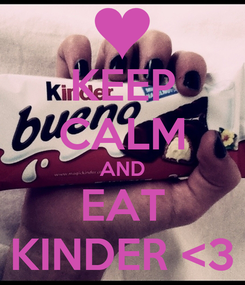 Poster: KEEP CALM AND EAT KINDER <3